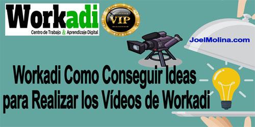 Workadi Como Conseguir Ideas para Realizar los Vídeos de Workadi