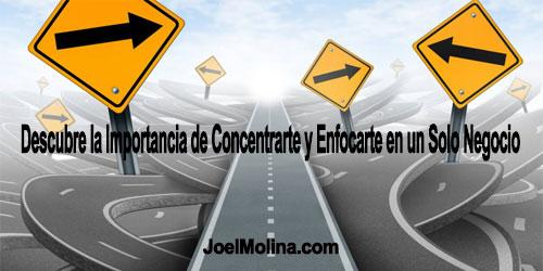 Descubre la Importancia de Concentrarte y Enfocarte en un Solo Negocio