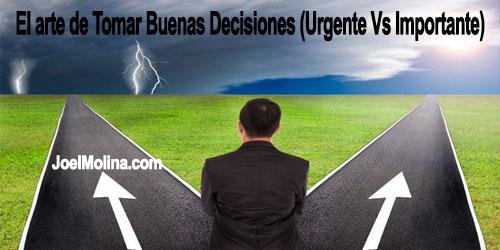 El arte de Tomar Buenas Decisiones (Urgente Vs Importante)