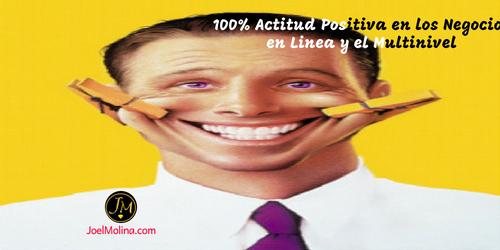 100% Actitud Positiva en los Negocios en Linea y el Multinivel