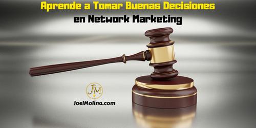 Aprende a Tomar Buenas Decisiones en Network Marketing