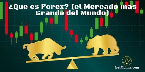 ¿Que es Forex? (el Mercado mas Grande del Mundo)