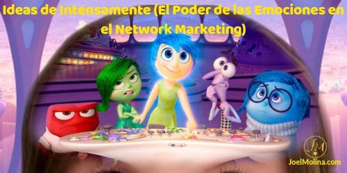 Ideas de Intensamente (El Poder de las Emociones en el Network Marketing)