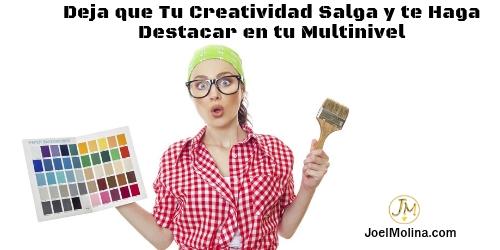 Deja que Tu Creatividad Salga y te Haga Destacar en tu Multinivel