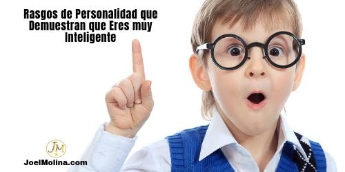 Rasgos de Personalidad que Demuestran que Eres muy Inteligente
