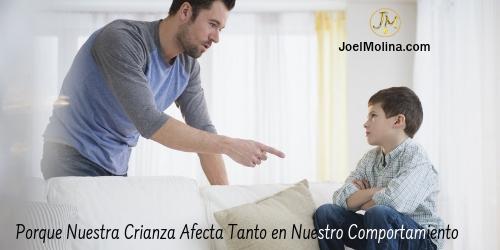 Porque Nuestra Crianza Afecta Tanto en Nuestro Comportamiento