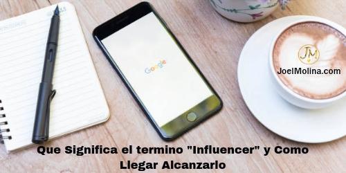 """Que Significa el termino """"Influencer"""" y Como Llegar Alcanzarlo"""