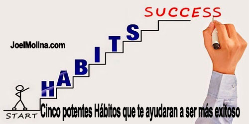 Cinco potentes Hábitos que te ayudaran a ser más exitoso