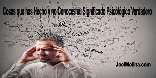 Cosas que has Hecho y no Conoces su Significado Psicológico Verdadero