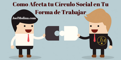 Como Afecta tu Círculo Social en Tu Forma de Trabajar