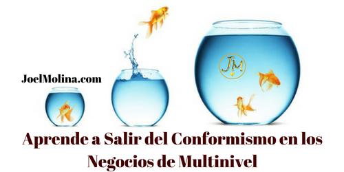 Aprende a Salir del Conformismo en los Negocios de Multinivel