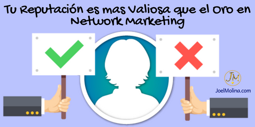 Tu Reputación es mas Valiosa que el Oro en Network Marketing