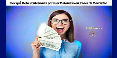 Por qué Debes Entrenarte para ser Millonario en Redes de Mercadeo