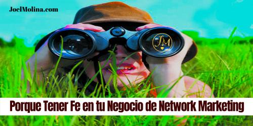 Porque Tener Fé en tu Negocio de Network Marketing