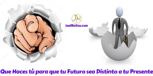 Que Haces tú para que tu Futuro sea Distinto a tu Presente