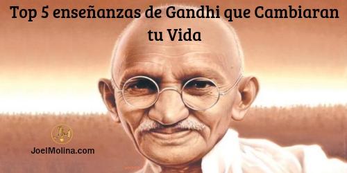 Top 5 enseñanzas de Gandhi que Cambiaran tu Vida