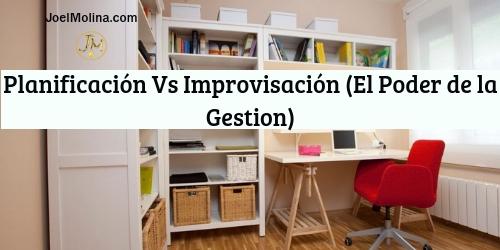 Planificación Vs Improvisación (El Poder de la Gestion)