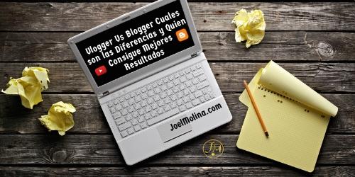 Vlogger Vs Blogger Cuales son las Diferencias y Quien Consigue Mejores Resultados