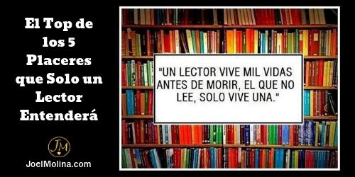 El Top de los 5 Placeres que Solo un Lector Entenderá - Joel Molina
