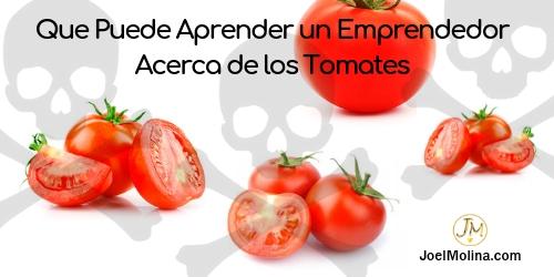 Que Puede Aprender un Emprendedor Acerca de los Tomates