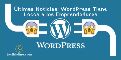 Últimas Noticias: WordPress Tiene Locos a los Emprendedores