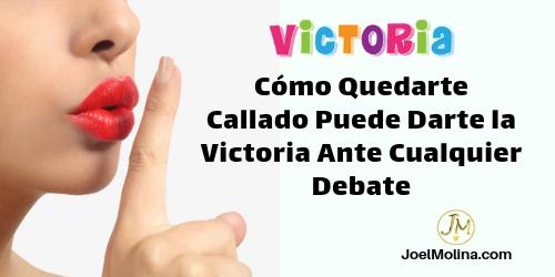 Cómo Quedarte Callado Puede Darte la Victoria Ante Cualquier Debate - Joel Molina