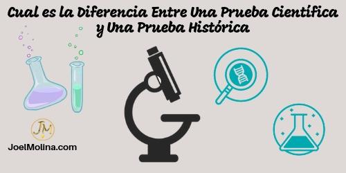 Cual es la Diferencia Entre Una Prueba Científica y Una Prueba Histórica - Joel Molina