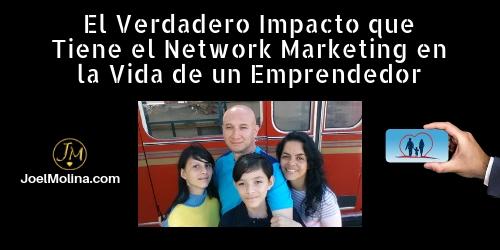 El Verdadero Impacto que Tiene el Network Marketing en la Vida de un Emprendedor