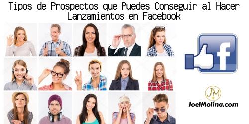 Tipos de Prospectos que Puedes Conseguir al Hacer Lanzamientos en Facebook