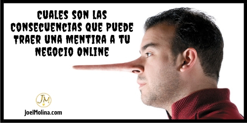Cuales son las Consecuencias que Puede Traer una Mentira a tu Negocio Online