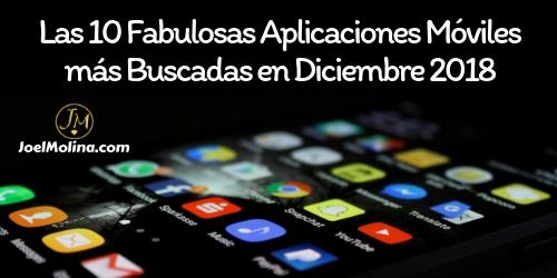 Las 10 Fabulosas Aplicaciones Móviles más Buscadas Diciembre 2018 - Joel Molina