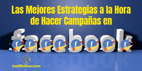 Las Mejores Estrategias a la Hora de Hacer Campañas en Facebook