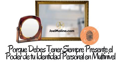 Porque Debes Tener Siempre Presente el Poder de tu Identidad Personal en Multinivel