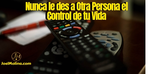 Nunca le des a Otra Persona el Control de tu Vida