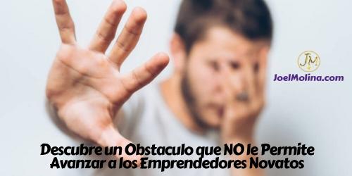 Descubre un Obstaculo que NO le Permite Avanzar a los Emprendedores Novatos
