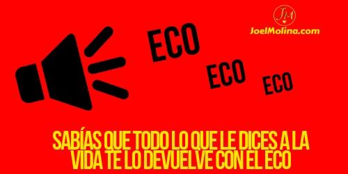 Sabías que Todo lo que le Dices a la Vida te lo Devuelve con el Eco