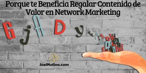 Porque te Beneficia Regalar Contenido de Valor en Network Marketing
