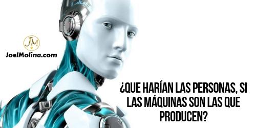Que harían las Personas si las Máquinas son las que Producen