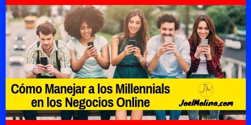 Cómo Manejar a los Millennials en los Negocios Online