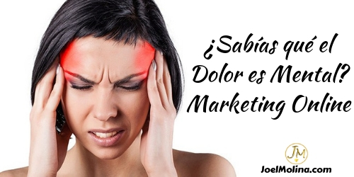 ¿Sabías qué el Dolor es Mental? Marketing Online