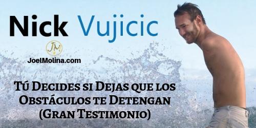 Tú Decides si Dejas que los Obstáculos te Detengan (Testimonio de Nick Vujicic) - Joel Molina
