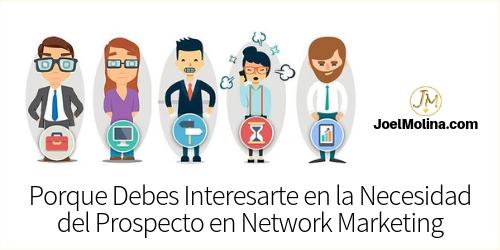Porque Debes Interesarte en la Necesidad del Prospecto en Network Marketing - Joel Molina