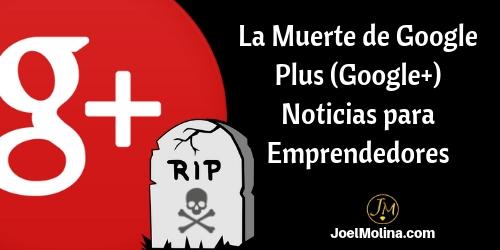 La Muerte de Google Plus (Google+) Noticias para Emprendedores