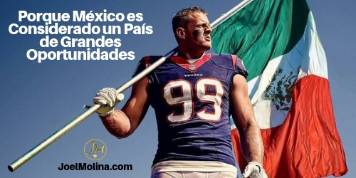 Porque México es Considerado un País de Grandes Oportunidades - Joel Molina