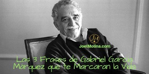 Las 3 Frases de Gabriel García Márquez que te Marcaran la Vida - Joel Molina