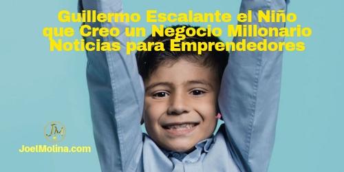 Este Niño Tiene 7 Años y Creo un Negocio Millonario Noticias para Emprendedores - Joel Molina