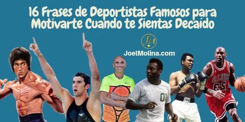 16 Frases de Deportistas Famosos para Motivarte Cuando te Sientas Decaído - Joel Molina