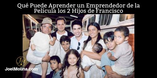 Qué Puede Aprender un Emprendedor de la Película los 2 Hijos de Francisco - Joel Molina