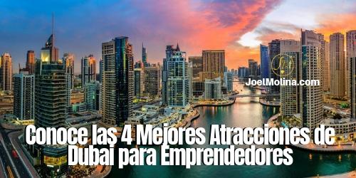 Conoce las 4 Mejores Atracciones de Dubai para Emprendedores