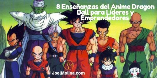 8 Enseñanzas del Anime Dragon Ball para Líderes y Emprendedores en los Negocios por Internet
